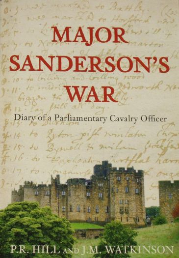 Major Sanderson's War - Diary of a Parliamentary Cavalry Officer, by P Hill and J Watkinson